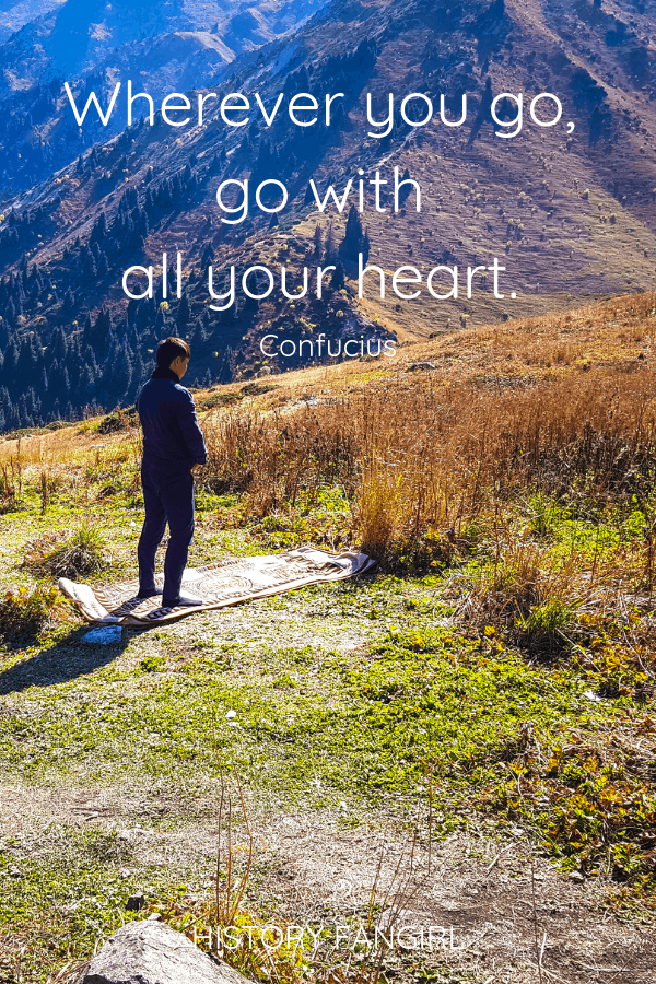 Wherever you go, go with all your heart. Confucius Short Travel Quotes