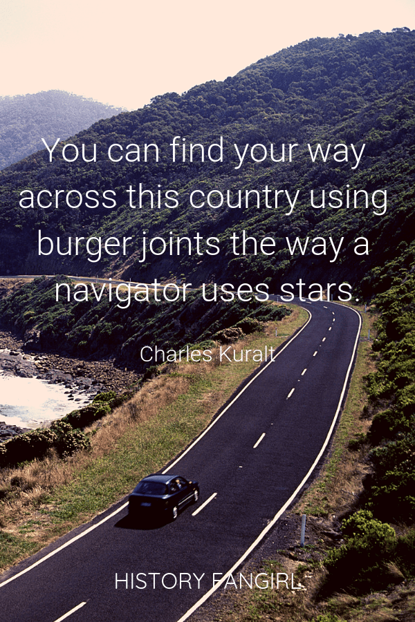 You can find your way across this country using burger joints the way a navigator uses stars. Charles Kuralt car travel quotes