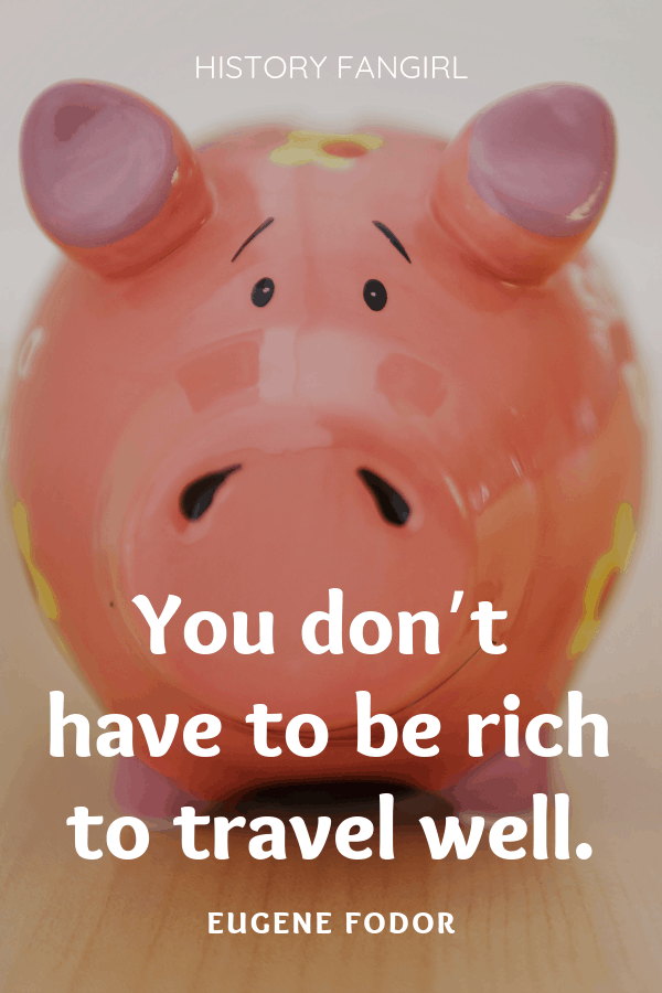 You don't have to be rich to travel well.Eugene Fodor travel budget quotes